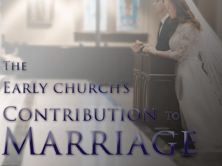 The Early Church's Contribution to Marriage