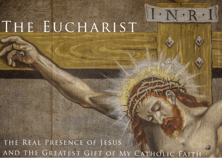 The Eucharist: the Real Presence of Jesus and the Greatest Gift of My Catholic Faith