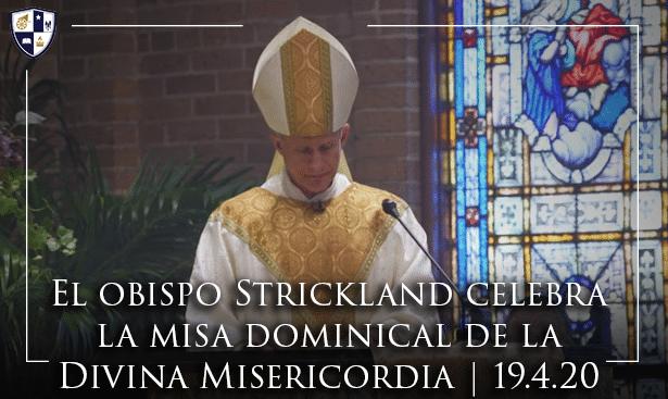 El obispo Strickland celebra la misa dominical de la Divina Misericordia | 19.4.20