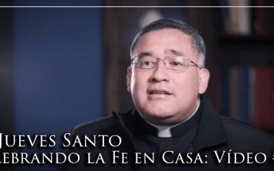 El Jueves Santo   Celebrando la Fe en Casa: Vídeo #4