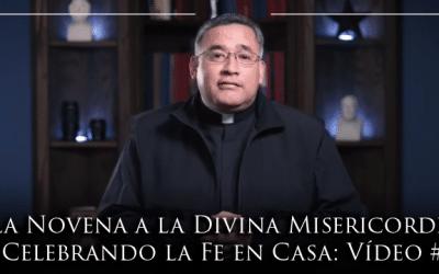La Novena a la Divina Misericordia | Celebrando la Fe en Casa: Vídeo #6