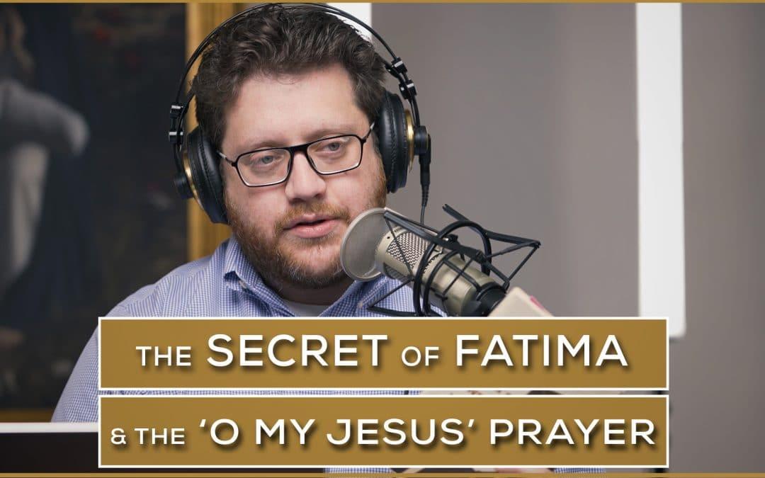 The Secret of Fatima & the 'O my Jesus' Prayer