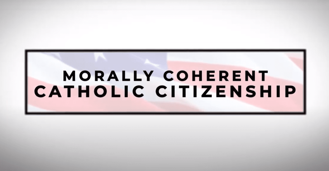 Morally Coherent Catholic Citizenship